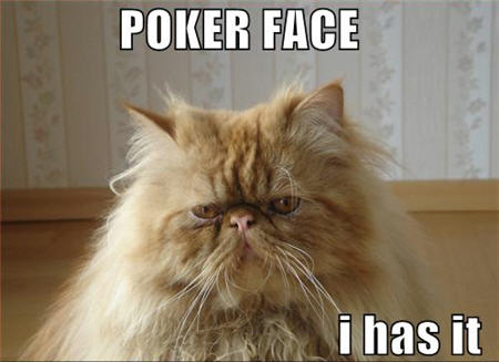 poker face, I has it