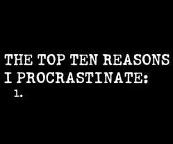 top ten reasons I procrastinate
