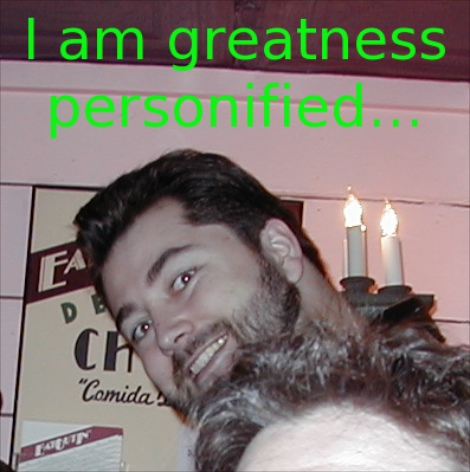 I am greatness personified…