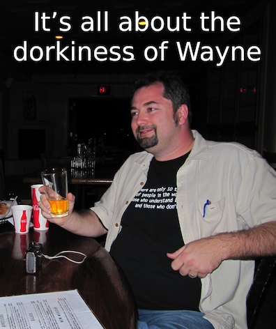 It's all about the dorkiness of Wayne