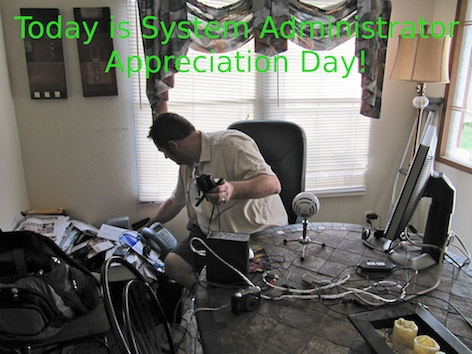 Today is System Administrator Appreciation Day!